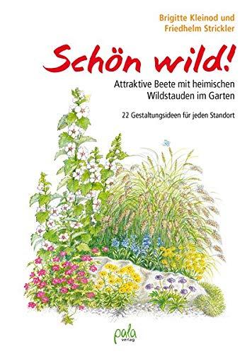 Schön wild!: Attraktive Beete mit heimischen Wildstauden im Garten - 22 Gestaltungsideen für jeden Standort
