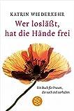 Wer losläßt, hat die Hände frei: Ein Buch für Frauen, die noch viel vorhaben