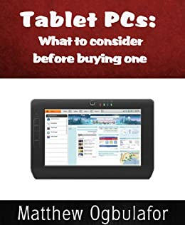 Tablet PCs: What to Consider before Buying one (English Edition ...