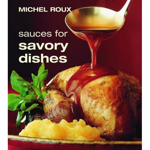 Sauces for Savory Dishes by Michel Roux (2005-06-01)