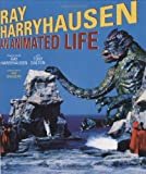 By Ray Harryhausen Ray Harryhausen: An Animated Life [Hardcover]