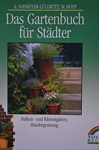 Das Gartenbuch für Städter. Balkon- und Kleinstgärten, Hausbegrünung