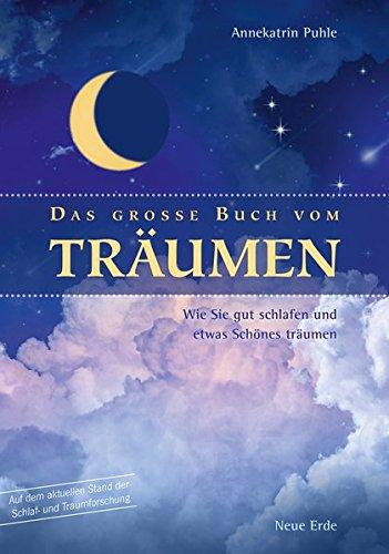 Das große Buch vom Träumen: Wie Sie gut schlafen und etwas Schönes träumen