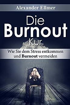 die burnout kur wie sie dem stress entkommen und burnout vermeiden ebook alexander ellmer. Black Bedroom Furniture Sets. Home Design Ideas