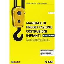 Manuale di progettazione costruzioni impianti. Prontuario. Per gli Ist. Tecnici