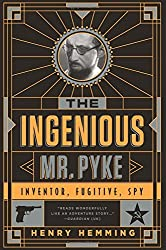 The Ingenious Mr. Pyke: Inventor, Fugitive, Spy by Henry Hemming (2015-05-05)
