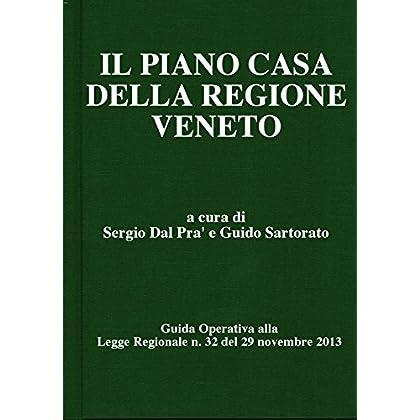 Il Piano Casa Della Regione Veneto: Guida Operativa Alla Legge Regionale N. 32 Del 29 Novembre 2013