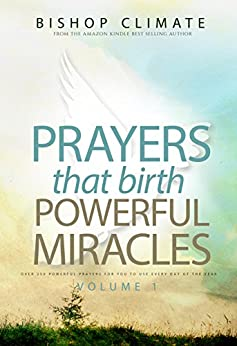 Prayer: Prayers That Birth Powerful Miracles | Over 250 Powerful Prayers For You To Use Every Day Of The Year (A Conquering Christian Series Book 1) by [Irungu, Bishop Climate]