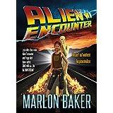 ALIEN ENCOUNTER: Basiert auf wahren Begebenheiten (3D-Comics von Marlon Baker 1)