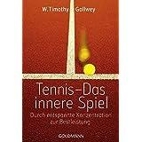 Tennis -  Das innere Spiel: Durch entspannte Konzentration zur Bestleistung