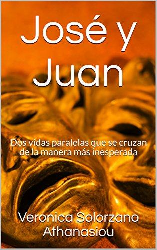 José y Juan: Dos vidas paralelas que se cruzan de la manera más inesperada (Spanish Edition)