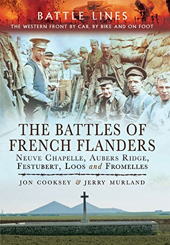 The Battles of French Flanders: Neuve Chapelle, Aubers Ridge, Festubert, Loos and Fromelles (Battle Lines)