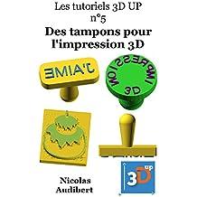 Des tampons pour l'impression 3D: Créez vous-même des objets pour l'impression 3D (Les tutoriels 3D UP t. 5)