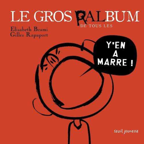 Le gros ralbum de tous les y'en a marre ! / Élisabeth Brami, Gilles Rapaport |