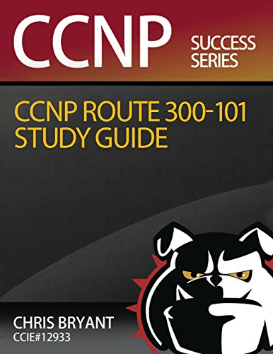 Chris Bryant's CCNP ROUTE 300-101 Study Guide por Chris Bryant