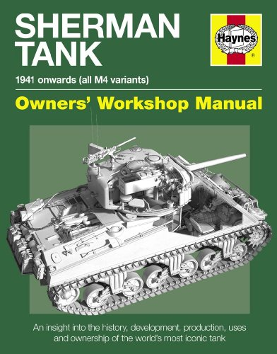 Sherman Tank Manual: An Insight into the History, Development, Production, Uses and Ownership of the World's Most Iconic Tank (Owners Workshop Manual)