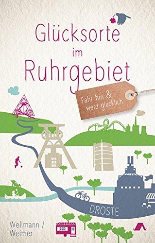 Glücksorte im Ruhrgebiet: Fahr hin und werd glücklich