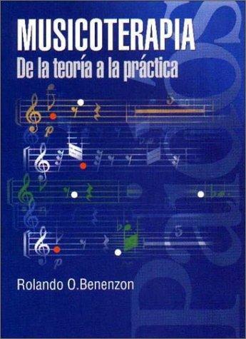 Musicoterapia de la teoria a la practica (Multimedia (universidad Deusto) por Rolando O.Benenzon