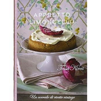Appretto & Limoncello. Un Corredo Di Ricette Vintage