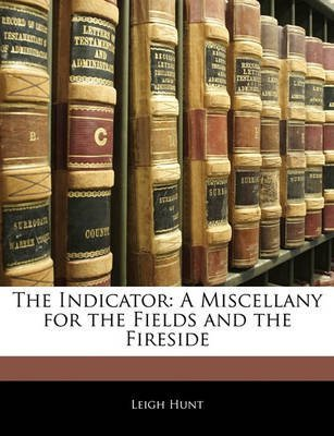 [(The Indicator : A Miscellany for the Fields and the Fireside)] [By (author) Leigh Hunt] published on (February, 2010)