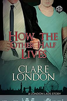 How the Other Half Lives (London Lads Book 2) by [London, Clare]