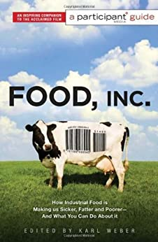 Food Inc.: A Participant Guide: How Industrial Food is Making Us Sicker, Fatter, and Poorer-And What You Can Do About It von [Weber, Karl]