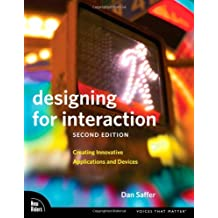 Designing for Interaction: Creating Innovative Applications and Devices (Voices That Matter) by Dan Saffer (2009-08-14)