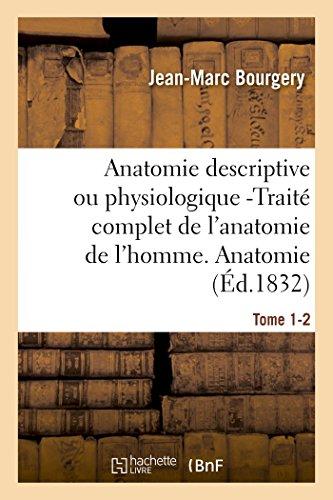 Anatomie descriptive ou physiologique -Traité complet de l'anatomie de l'homme. Tome 1-2: Anatomie descriptive et physiologique. par Jean-Marc Bourgery