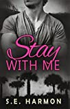 Stay with Me by S. E. Harmon (2014-04-28)