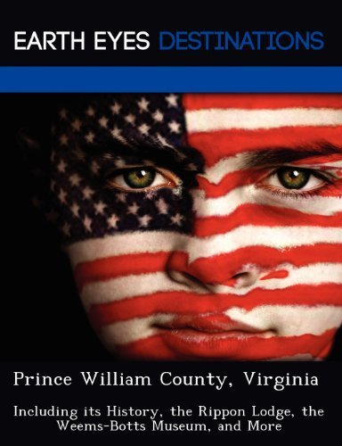 Prince William County, Virginia: Including its History, the Rippon Lodge, the Weems-Botts Museum, and More by Sharon Clyde (2012-08-02)