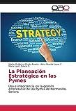 La Planeación Estratégica en las Pymes: Uso e importancia en la gestión empresarial de las Pymes de Hermosillo, Sonora