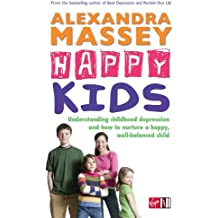 Happy Kids: Understanding childhood depression and how to nurture a happy, well-balanced child by Alexandra Massey (19-Apr-2007) Paperback