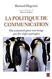 La politique de communication : Ou comment gérer son image par des règles partagées