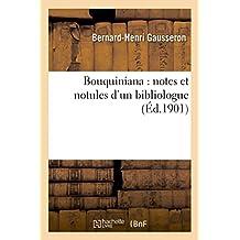 Bouquiniana: Notes Et Notules D'Un Bibliologue (Generalites)