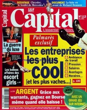 CAPITAL [No 113] du 01/02/2001 - ARGENT - GRACE AUX WARRANTS - GAGNEZ EN BOURSE MEME QUAND ELLE BAISSE - LES ENTREPRISES LES PLUS COOL - ET LES PLUS VACHES - LES BONNES AFFAIRES DES ESCORT GIRLS - LA GUERRE DU LUXE - ARNAULT ET PINAULT - CHRYSLER - LE BOULET DE MERCEDES - LA FUITE EN AVANT DE RICHARD BRANSON