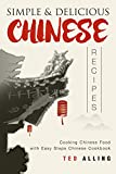 Simple & Delicious Chinese Recipes: Cooking Chinese Food with Easy Steps Chinese Cookbook (English Edition)
