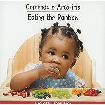 Comendo O Acro-Iris/Eating The Rainbow (Um Colorido Livro de Alimentos/Colorful Food Books)