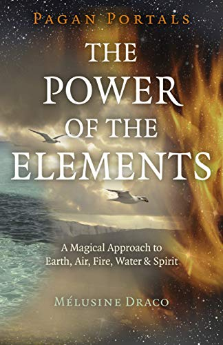 Pagan Portals - The Power of the Elements: The Magical Approach to Earth, Air, Fire, Water & Spirit (English Edition)