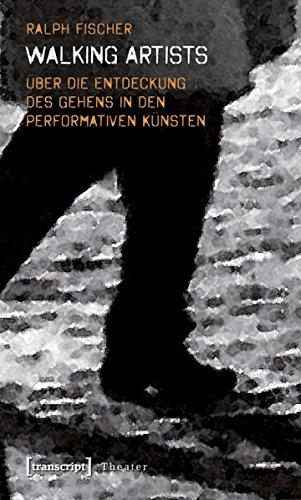 Walking Artists: Über die Entdeckung des Gehens in den performativen Künsten (Theater)