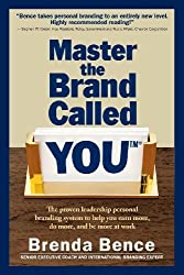 Master the Brand Called YOU(TM): The proven leadership personal branding system to help you earn more, do more, and be more at work by Bence, Brenda (2014) Paperback
