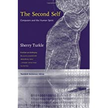 The Second Self: Computers and the Human Spirit (MIT Press) by Sherry Turkle (2005-09-30)
