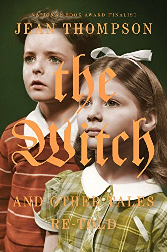 The Witch: And Other Tales Re-Told por Jean Thompson