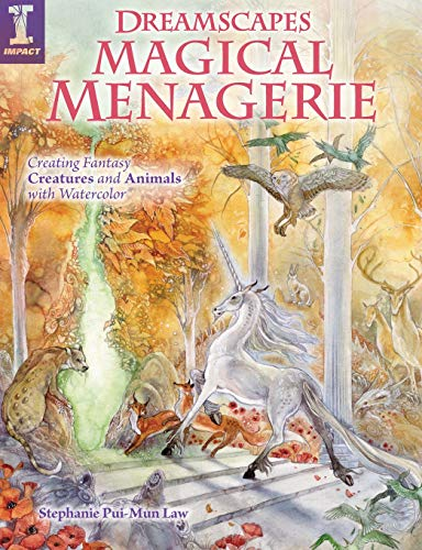 Dreamscapes Magical Menagerie: Creating Fantasy Creatures and Animals with Watercolor por Stephanie Pui-Mun Law