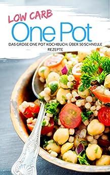 Low Carb One Pot: Das große One Pot Kochbuch: über 50 schnelle Rezepte (Genussvoll abnehmen mit Low Carb 17) von [Ènn, Aléna]