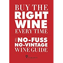 Buy the Right Wine Every Time: The No-Fuss, No-Vintage Wine Guide by Tom Stevenson (2014-03-04)