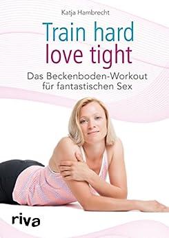 Train hard – love tight: Das Beckenboden-Workout für fantastischen Sex