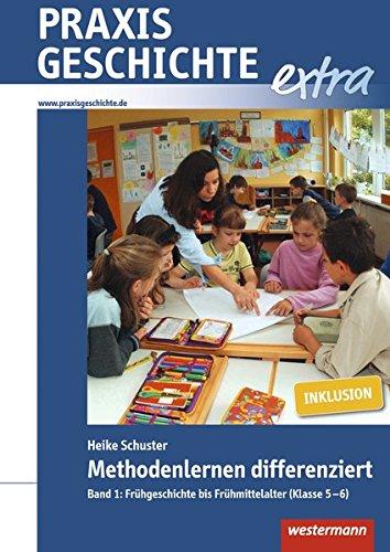 Praxis Geschichte extra: Methodenlernen differenziert: Band 1: Frühgeschichte bis Frühmittelalter (Klasse 5-6)