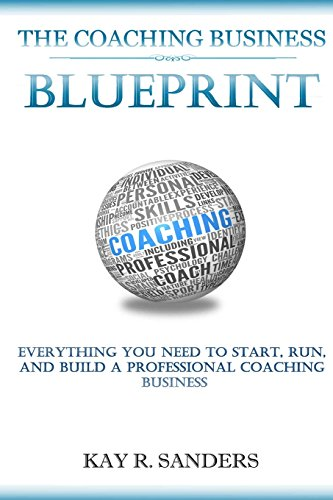 The Coaching Business Blueprint: Everything You Need To Start, Run, And Build A Professional Coaching Business