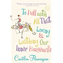 To Hell with All That: Loving and Loathing Our Inner Housewife (English Edition)