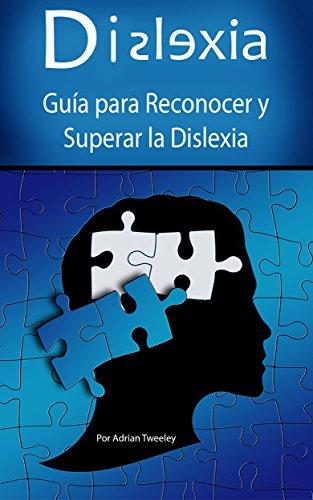 Dislexia: Guía para Reconocer y Superar la Dislexia (Spanish Book Version, Libro en Español)